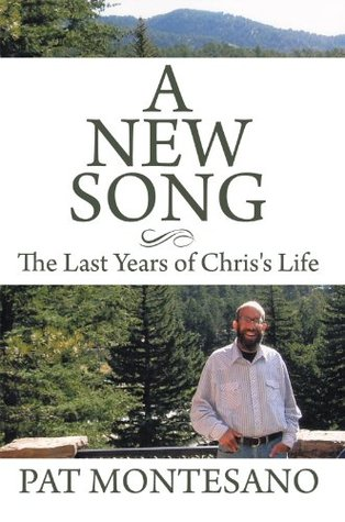 A New Song: The  Last Years of Chriss Life Pat Montesano