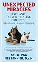 Unexpected Miracles: Hope and Holistic Healing for Pets