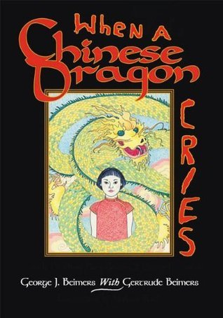 When a Chinese Dragon Cries  by  George J. Beimers