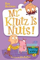 Mr. Klutz Is Nuts! (My Weird School #2)