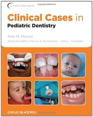 Clinical Cases in Pediatric Dentistry (Clinical Cases  by  Amr M. Moursi