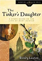 The Tinker's Daughter: A Story Based on the Life of Mary Bunyan (Daughters of the Faith Series)