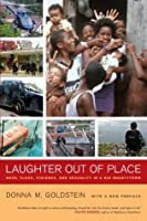 Laughter Out of Place: Race, Class, Violence, and Sexuality in a Rio Shantytown (California Series in Public Anthropology)