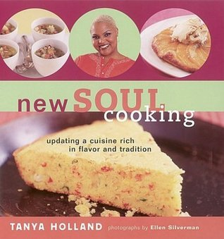 New Soul Cooking: Updating a Cuisine Rich in Flavor and Tradition  by  Tanya Holland