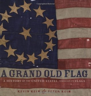 A Grand Old Flag: A History of the United States Through its Flags  by  Kevin Keim