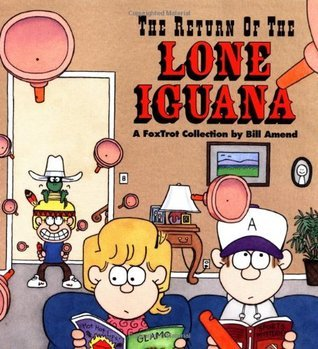 The Return of the Lone Iguana: A FoxTrot Collection Bill Amend