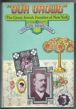 Our Crowd: The Great Jewish Families of New York  by  Stephen Birmingham