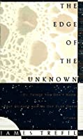 The Edge of the Unknown: 101 Things You Don't Know about Science - And No One Else Does, Either