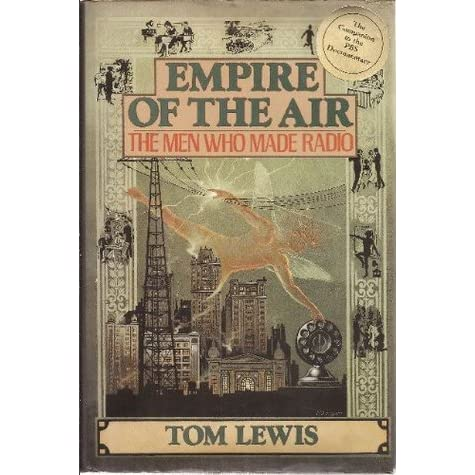 Empire of the Air: The Men Who Made Radio - Tom Lewis