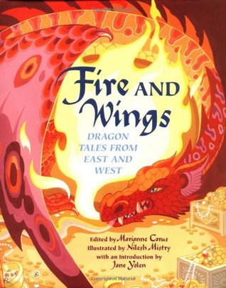 Fire and Wings: Dragon Tales from East and West  by  Marianne Carus