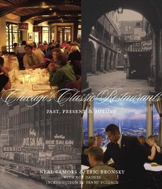 Chicagos Classic Restaurants: Past, Present and Future  by  Neal Samors