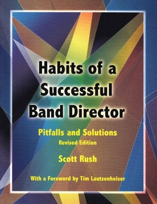 Habits of a Successful Band Director: Pitfalls and Solutions/G6777  by  Scott Rush
