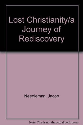 Lost Christianity/a Journey of Rediscovery Jacob Needleman