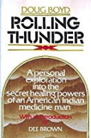 Rolling Thunder: A Personal Exploration Into The Secret Healing Powers Of An American Indian Medicine Man