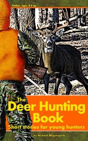 The Deer Hunting Book: Short Stories for Young Hunters  by  Michael Waguespack
