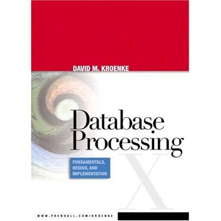 Database Processing: Fundamentals, Design, and Implementation - David M. Kroenke
