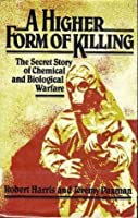 A Higher Form of Killing: The Secret Story of Gas and Germ Warfare