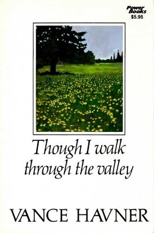 Though I Walk Thru the Valley  by  Vance Havner