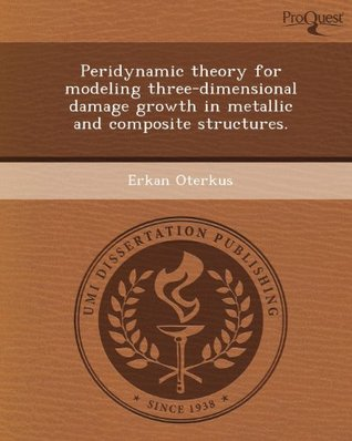 Peridynamic Theory for Modeling Three-Dimensional Damage Growth in Metallic and Composite Structures.  by  Erkan Oterkus