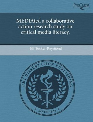 Mediated a Collaborative Action Research Study on Critical Media Literacy  by  Eli Tucker-Raymond