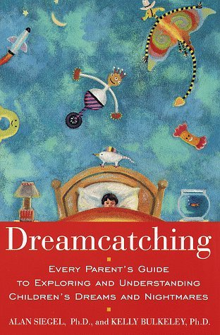 Dreamcatching : Every Parents Guide to Exploring and Understanding Childrens Dreams and Nightmares  by  Kelly Bulkeley