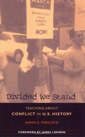 Divided We Stand: Teaching about Conflict in U.S. History  by  James A. Percoco