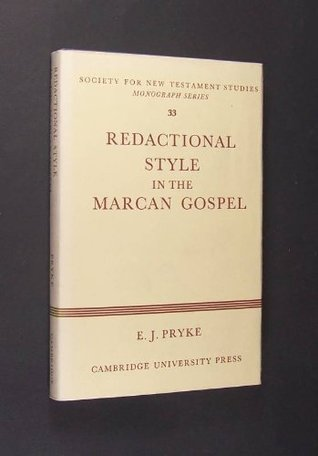 Redactional Style in the Marcan Gospel: A Study of Syntax and Vocabulary as Guides to Redaction in Mark E.J. Pryke