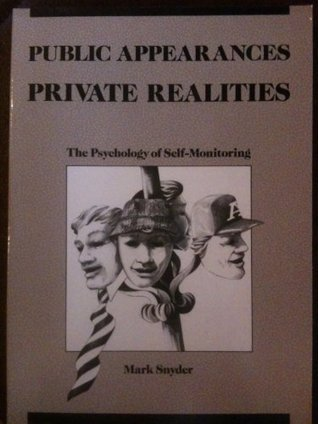 Public Appearances, Private Realities: The Psychology of Self-Monitoring Mark Snyder