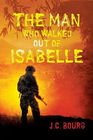 The Man Who Walked Out of Isabelle  by  J C Bourg