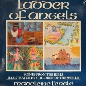 Ladder of Angels: Stories from the Bible Illustrated  by  Children of the World by Madeleine LEngle
