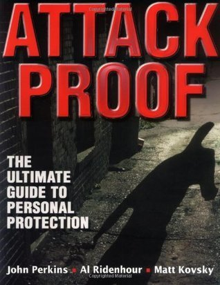 Attack Proof: The Ultimate Guide to Personal Protection  by  John   Perkins