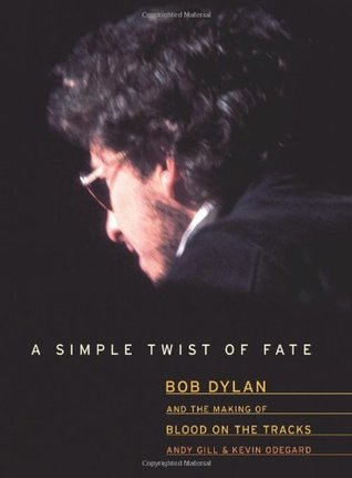 A Simple Twist Of Fate: Bob Dylan And The Making Of Blood On The Tracks  by  Andy Gill