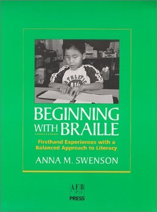 Beginning with Braille: A Balanced Approach to Literacy Anna M. Swenson