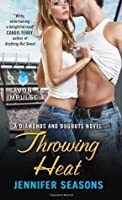 Throwing Heat (Diamonds and Dugouts, #3)