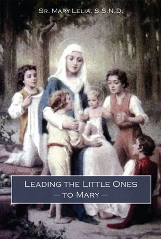 Leading the Little Ones to Mary  by  Mary Lelia