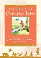 The World of Christopher Robin: The Complete When We Were Very Young and Now We Are Six (Winnie-the-Pooh, #3-4)