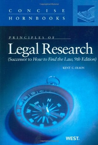 Olsons Principles of Legal Research (Successor to How to Find the Law, 9th) (Concise Hornbook Series)  by  Kent Olson