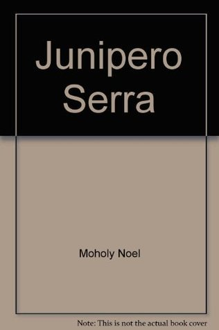 Junipero Serra: The Illustrated Story of the Franciscan Founder of Californias Missions  by  Don DeNevi