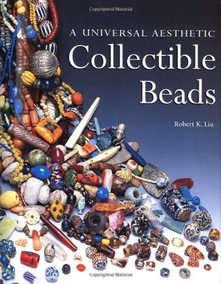 Collectible Beads: A Universal Aesthetic (Beadwork Books)  by  Robert K. Liu