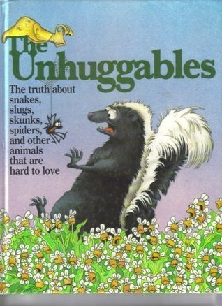 The Unhuggables: The Truth About Snakes, Slugs, Skunks, Spiders, and Other Animals That Are Hard to Love Victor H. Waldrop