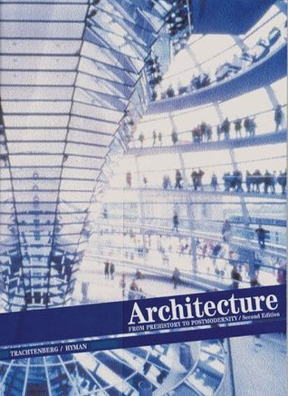 Architecture: From Prehistory to Post Modernism Marvin Trachtenberg