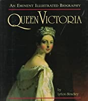 Queen Victoria: An Eminent Illustrated Biography