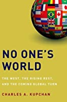 No One's World: The West, the Rising Rest, and the Coming Global Turn