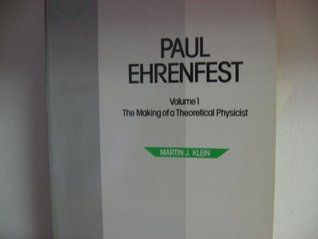 Paul Ehrenfest: The Making of a Theoretical Physicist  by  Martin J. Klein