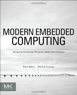 Modern Embedded Computing: Designing Connected, Pervasive, Media-Rich Systems Peter Barry