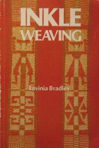 Inkle Weaving: A Comprehensive Manual Lavinia Bradley