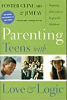 Parenting Teens with Love and Logic: Parenting Adolescents for Responsible Adulthood