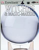 Witches & Magic Makers (Eyewitness)