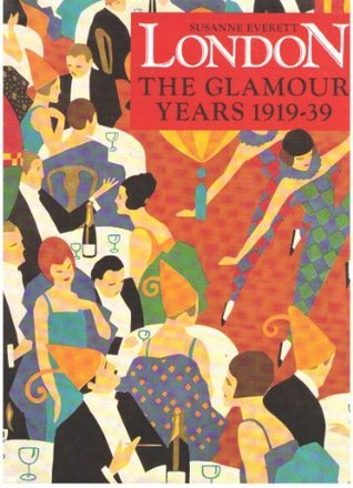 London: The Glamour Years, 1919-39  by  Susanne Everett