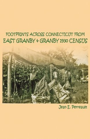 Footprints Across Connecticut From East Granby + Granby 1930 Census Jean E. Perreault